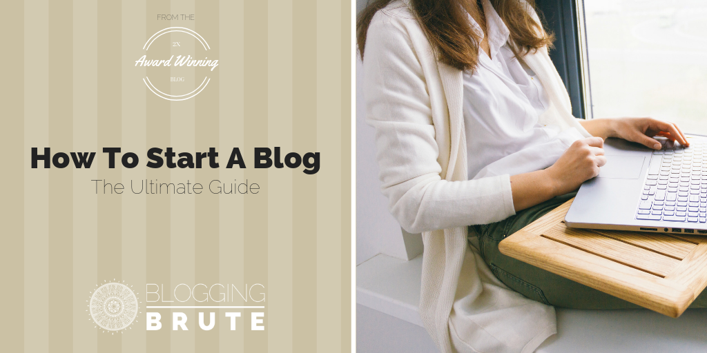82eaea344 How To Start A Blog: The Ultimate Free Guide - Blogging Brute